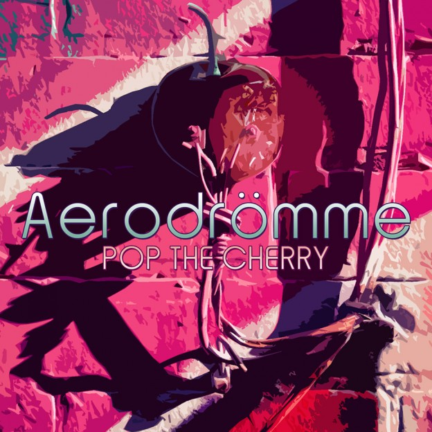 Aerodrömme - Pop The Cherry
