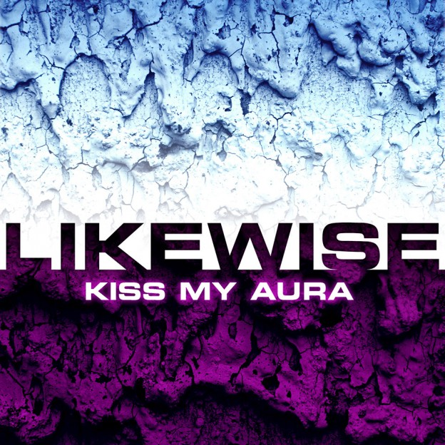 Likewise - Kiss My Aura